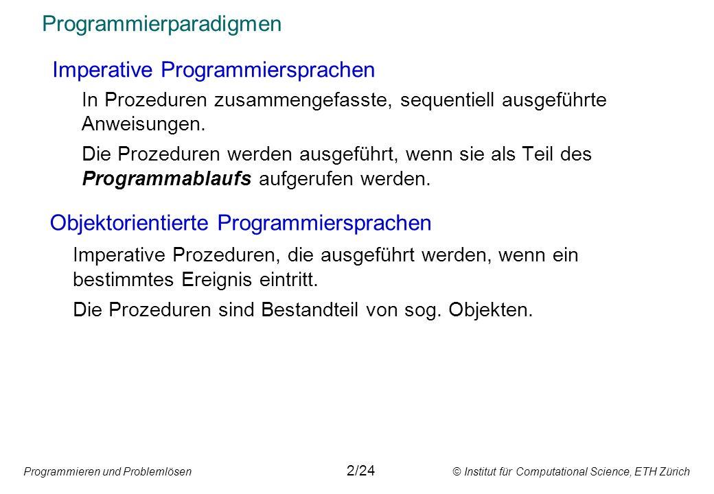 Programmieren und Problemlösen © Institut für Computational Science, ETH Zürich Programmierparadigmen 2/24 Regelbasierte Sprachen Kommen in wissensbasierten Systemen (Expertensysteme) zur Anwendung.