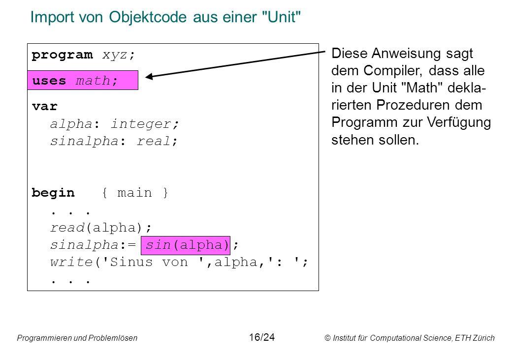 Programmieren und Problemlösen © Institut für Computational Science, ETH Zürich Import von Objektcode aus einer