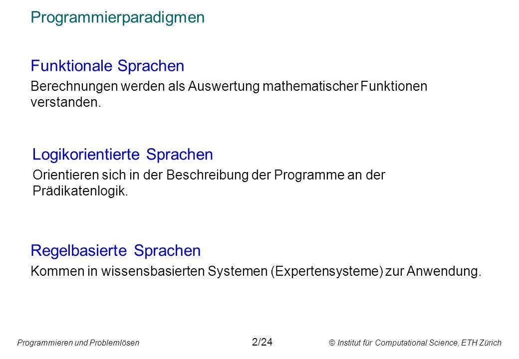 Programmieren und Problemlösen © Institut für Computational Science, ETH Zürich Programmierparadigmen 2/24 Regelbasierte Sprachen Kommen in wissensbas