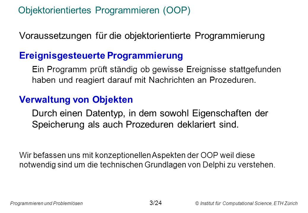Programmieren und Problemlösen © Institut für Computational Science, ETH Zürich Objektorientiertes Programmieren (OOP) Voraussetzungen für die objekto