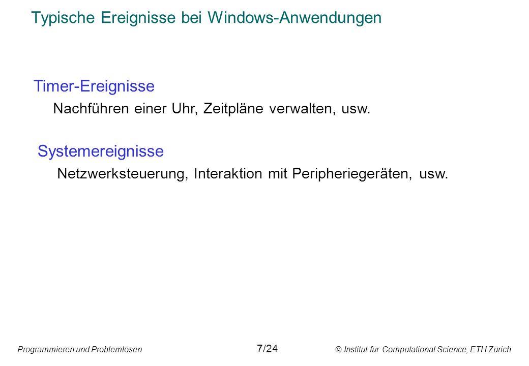 Programmieren und Problemlösen © Institut für Computational Science, ETH Zürich Typische Ereignisse bei Windows-Anwendungen Systemereignisse Netzwerks