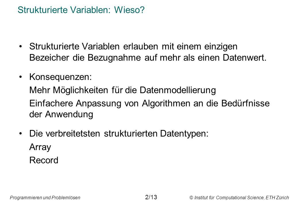 Programmieren und Problemlösen © Institut für Computational Science, ETH Zürich Strukturierte Variablen: Wieso.