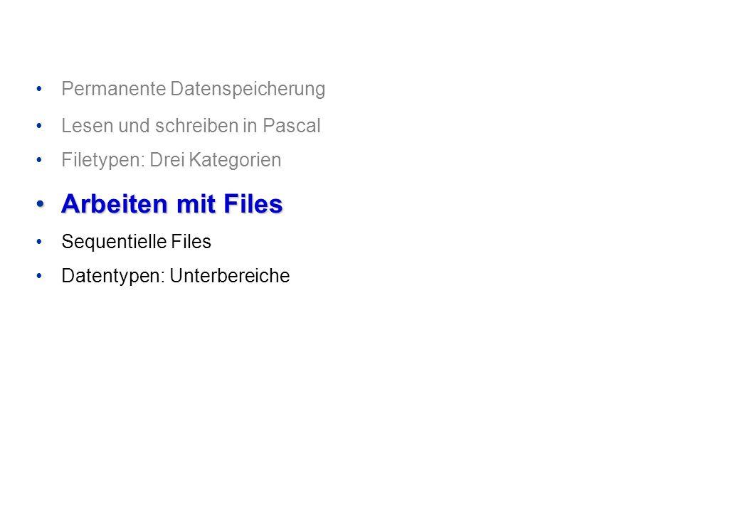 Permanente Datenspeicherung Lesen und schreiben in Pascal Filetypen: Drei Kategorien Arbeiten mit FilesArbeiten mit Files Sequentielle Files Datentypen: Unterbereiche