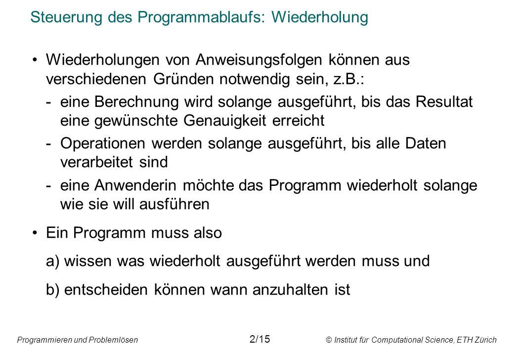 Programmieren und Problemlösen © Institut für Computational Science, ETH Zürich Steuerung des Programmablaufs: Wiederholung Wiederholungen von Anweisu
