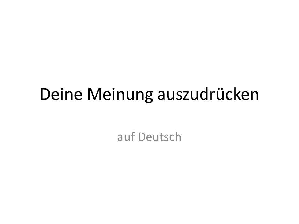 Deine Meinung auszudrücken auf Deutsch