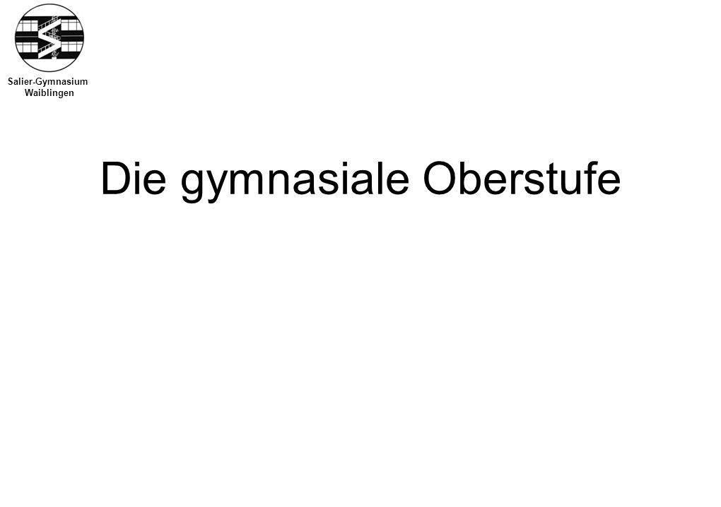 Salier-Gymnasium Waiblingen Die gymnasiale Oberstufe