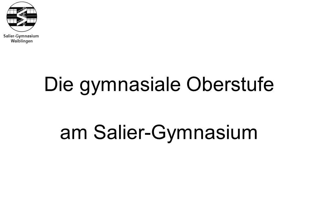 Salier-Gymnasium Waiblingen Die gymnasiale Oberstufe am Salier-Gymnasium