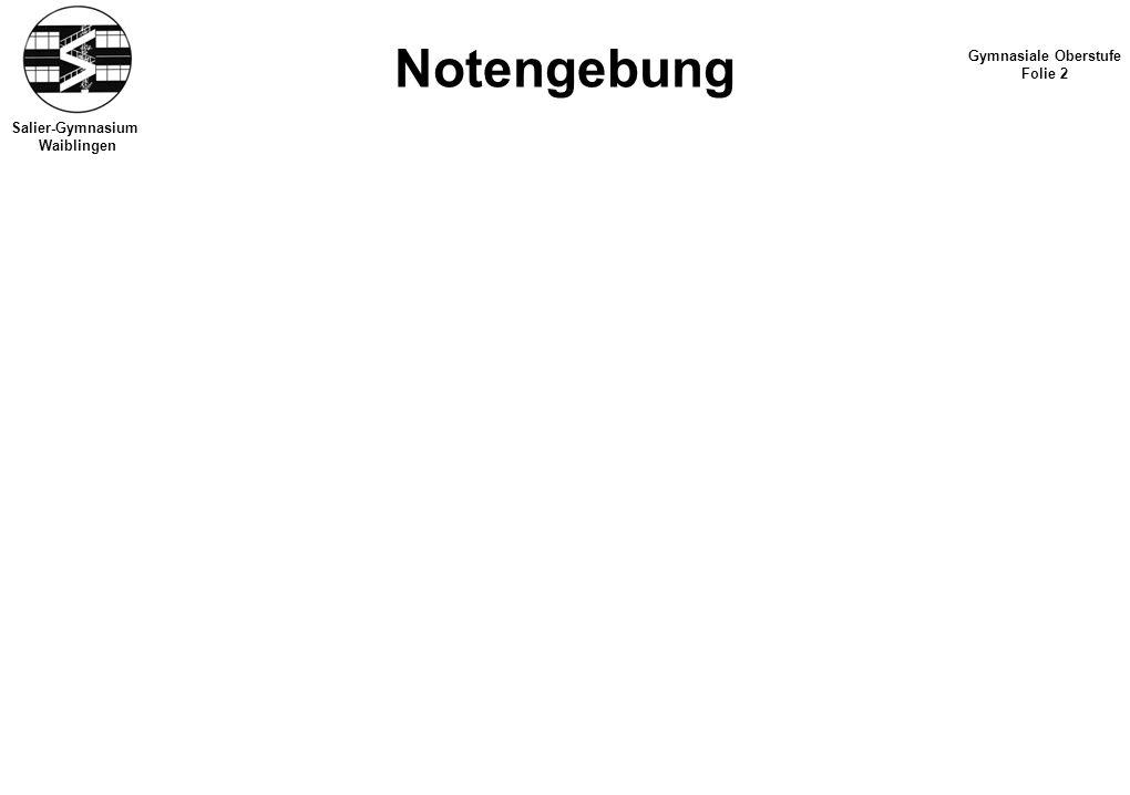 Salier-Gymnasium Waiblingen Notengebung Gymnasiale Oberstufe Folie 2