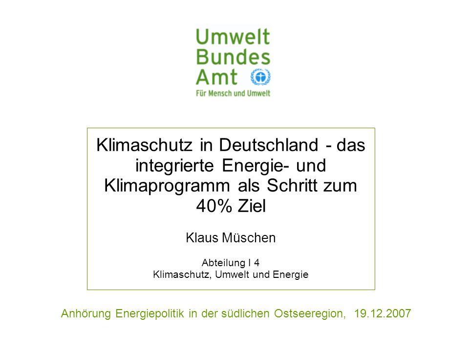 Anhörung Energiepolitik in der südlichen Ostseeregion, 19.12.2007 Klimaschutz in Deutschland - das integrierte Energie- und Klimaprogramm als Schritt