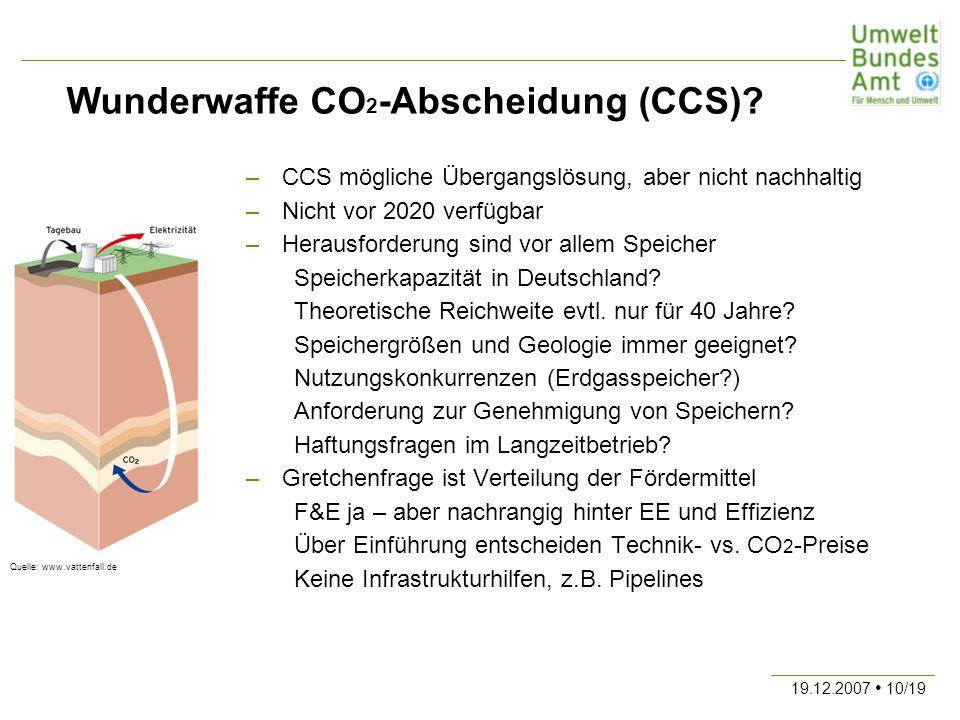 19.12.2007 10/19 –CCS mögliche Übergangslösung, aber nicht nachhaltig –Nicht vor 2020 verfügbar –Herausforderung sind vor allem Speicher Speicherkapaz