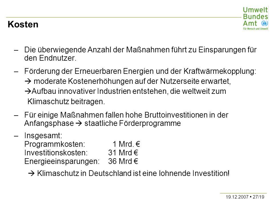 19.12.2007 27/19 Kosten –Die überwiegende Anzahl der Maßnahmen führt zu Einsparungen für den Endnutzer. –Förderung der Erneuerbaren Energien und der K