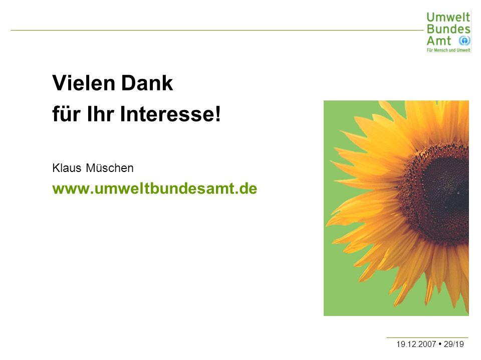 19.12.2007 29/19 Vielen Dank für Ihr Interesse! Klaus Müschen www.umweltbundesamt.de