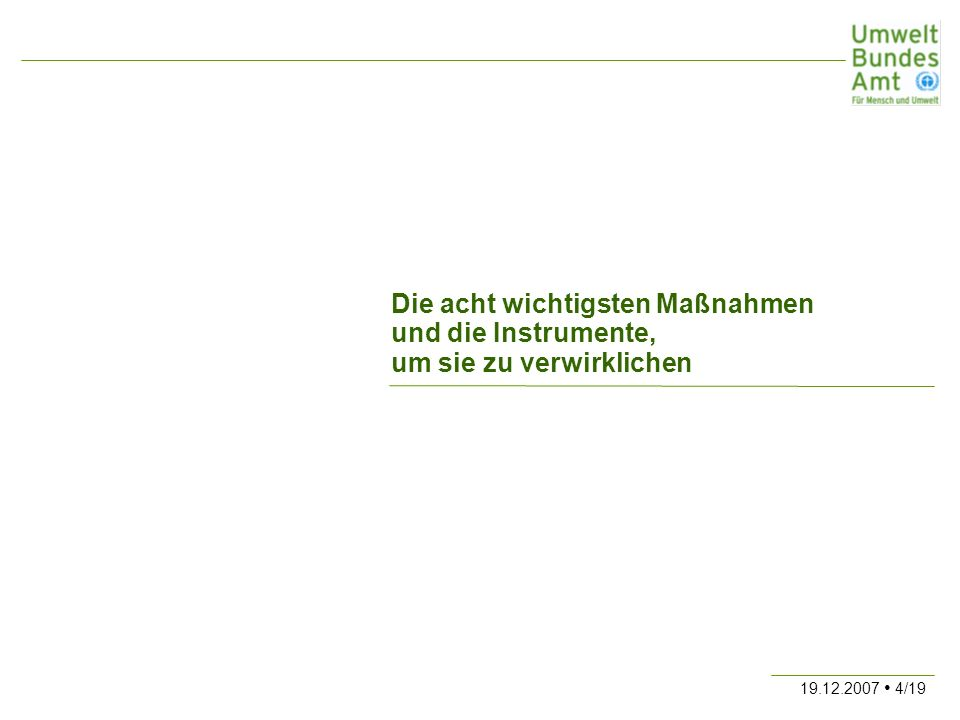19.12.2007 5/19 Klimaschutzpolitik in Deutschland –Deutschland hat das Ziel, 40% seiner Treibhausgasemissionen bis 2020 gegenüber 1990 zu reduzieren.