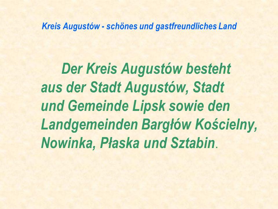 Kreis Augustów - schönes und gastfreundliches Land Der Kreis Augustów besteht aus der Stadt Augustów, Stadt und Gemeinde Lipsk sowie den Landgemeinden
