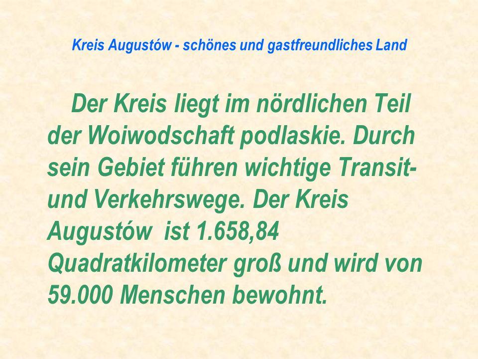 Kreis Augustów - schönes und gastfreundliches Land Der Kreis liegt im nördlichen Teil der Woiwodschaft podlaskie. Durch sein Gebiet führen wichtige Tr