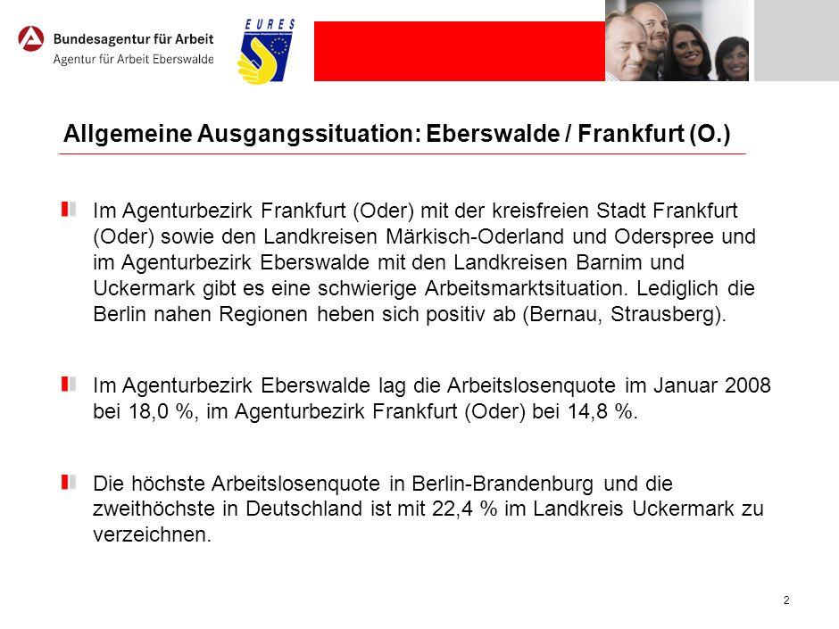 2 Allgemeine Ausgangssituation: Eberswalde / Frankfurt (O.) Im Agenturbezirk Frankfurt (Oder) mit der kreisfreien Stadt Frankfurt (Oder) sowie den Lan