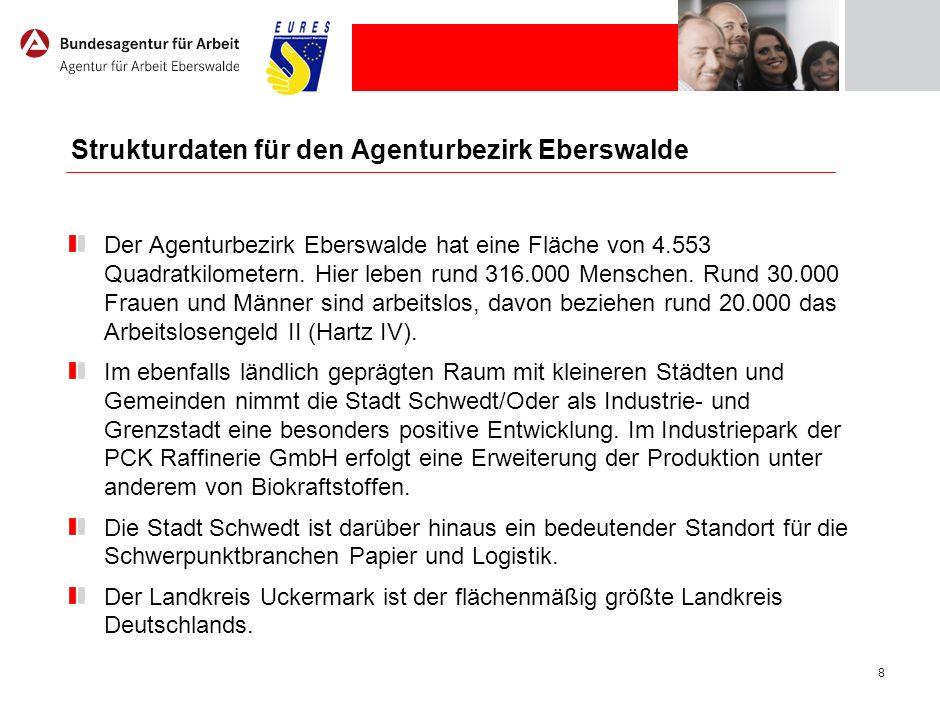 8 Strukturdaten für den Agenturbezirk Eberswalde Der Agenturbezirk Eberswalde hat eine Fläche von 4.553 Quadratkilometern. Hier leben rund 316.000 Men