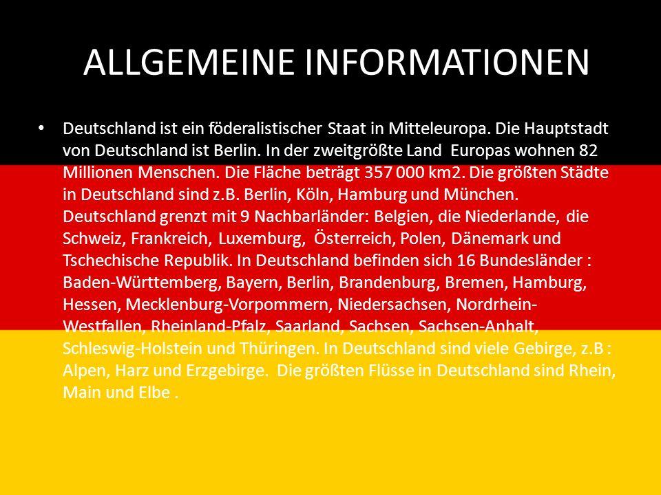 ALLGEMEINE INFORMATIONEN Deutschland ist ein föderalistischer Staat in Mitteleuropa. Die Hauptstadt von Deutschland ist Berlin. In der zweitgrößte Lan