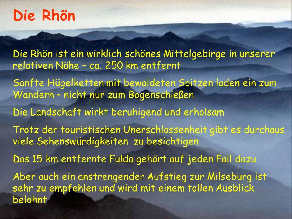 Die Rhön ist ein wirklich schönes Mittelgebirge in unserer relativen Nähe – ca. 250 km entfernt Sanfte Hügelketten mit bewaldeten Spitzen laden ein zu