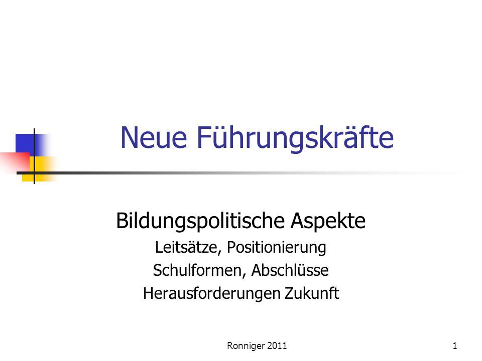 Ronniger 20111 Neue Führungskräfte Bildungspolitische Aspekte Leitsätze, Positionierung Schulformen, Abschlüsse Herausforderungen Zukunft
