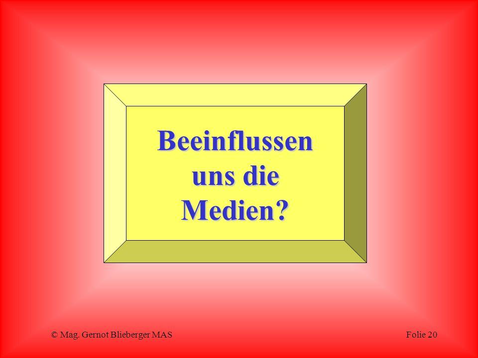 © Mag. Gernot Blieberger MASFolie 20 Beeinflussen uns die Medien?