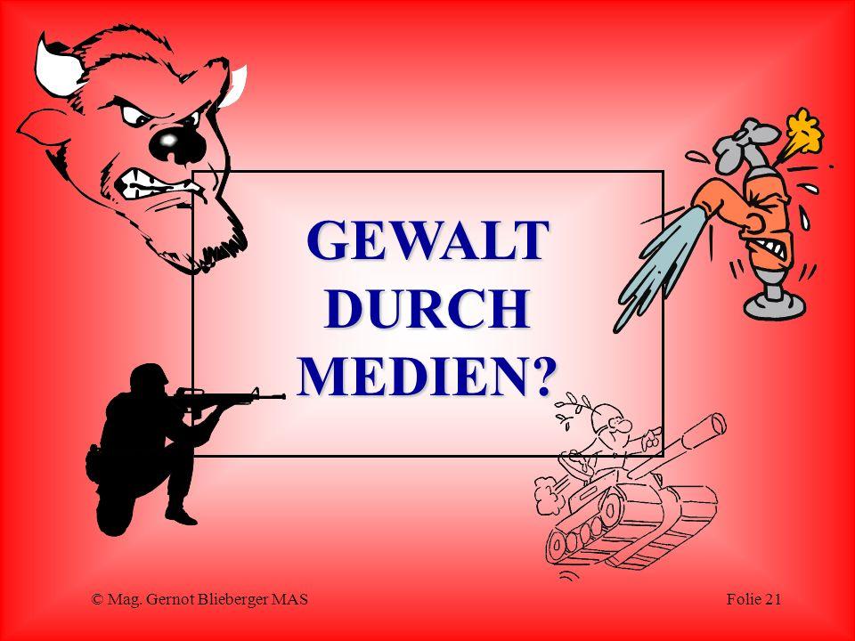 © Mag. Gernot Blieberger MASFolie 21 GEWALT DURCH MEDIEN?