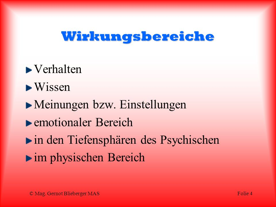 © Mag.Gernot Blieberger MASFolie 4 Wirkungsbereiche Verhalten Wissen Meinungen bzw.