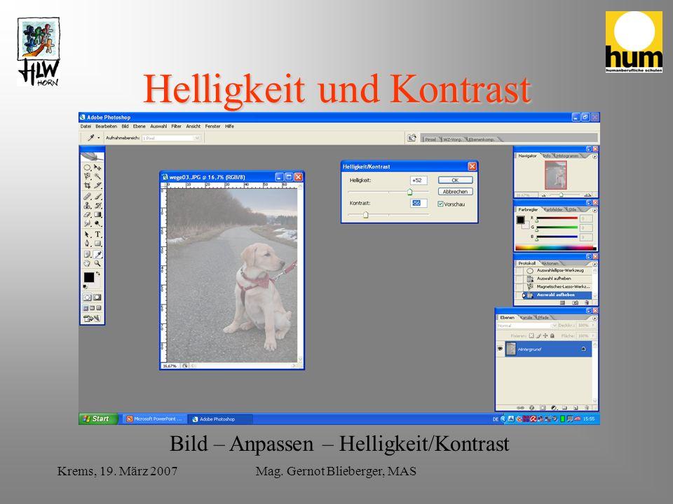 Krems, 19. März 2007Mag. Gernot Blieberger, MAS Helligkeit und Kontrast Bild – Anpassen – Helligkeit/Kontrast