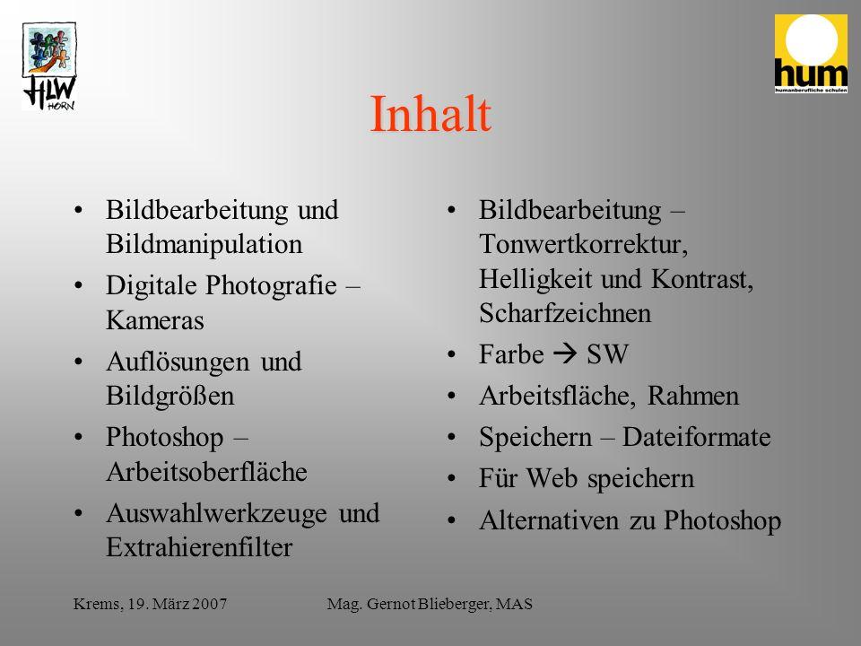 Krems, 19. März 2007Mag. Gernot Blieberger, MAS Inhalt Bildbearbeitung und Bildmanipulation Digitale Photografie – Kameras Auflösungen und Bildgrößen