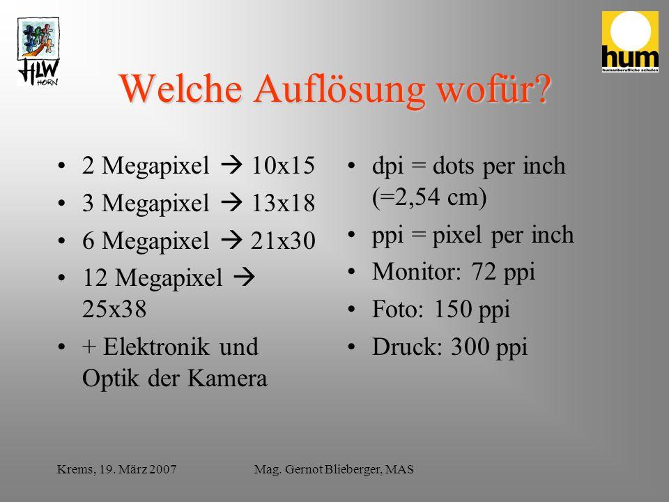 Krems, 19. März 2007Mag. Gernot Blieberger, MAS Welche Auflösung wofür? 2 Megapixel 10x15 3 Megapixel 13x18 6 Megapixel 21x30 12 Megapixel 25x38 + Ele