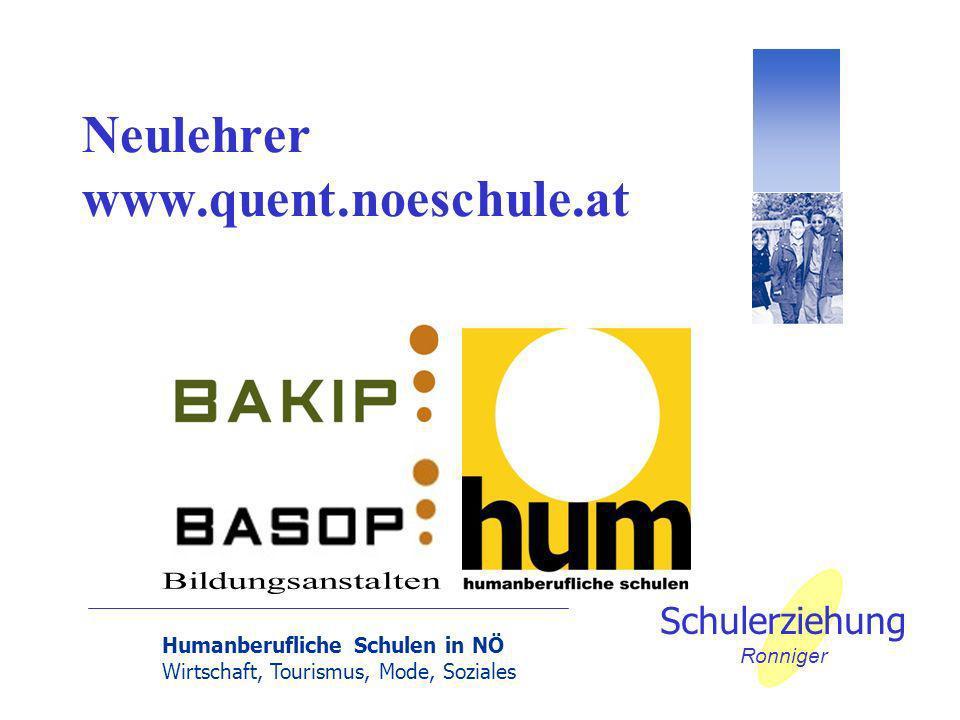 Humanberufliche Schulen in NÖ Wirtschaft, Tourismus, Mode, Soziales Schulerziehung Ronniger Neulehrer www.quent.noeschule.at