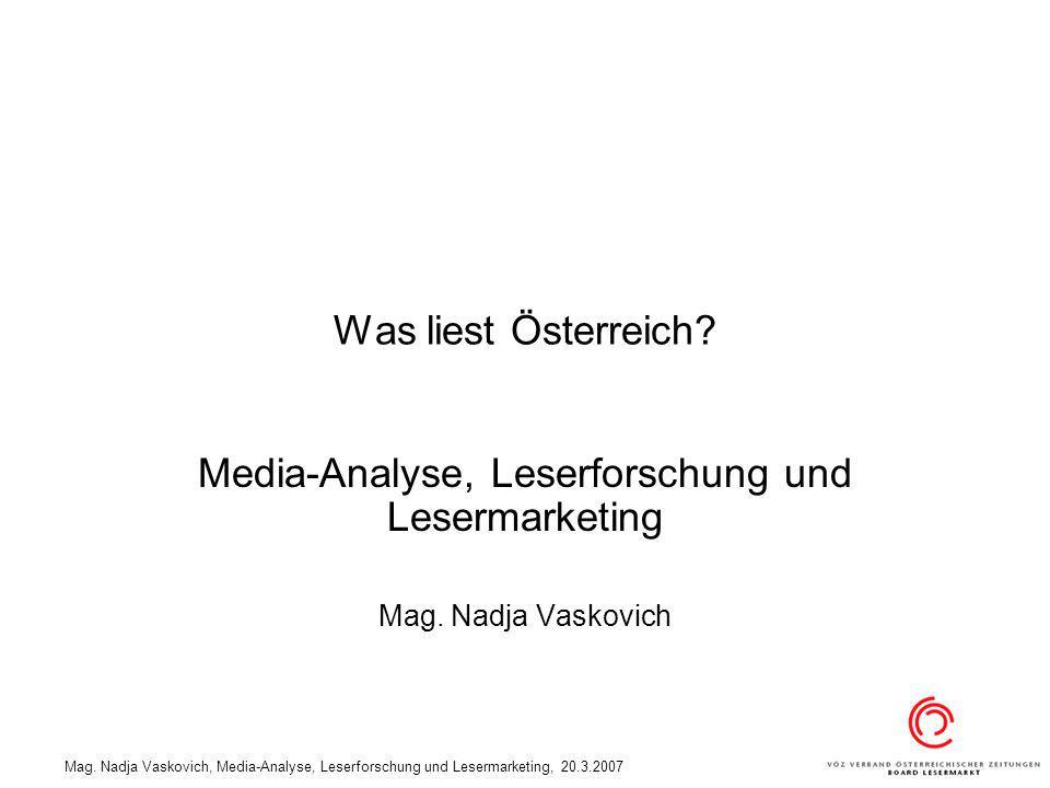 Mag. Nadja Vaskovich, Media-Analyse, Leserforschung und Lesermarketing, 20.3.2007 Was liest Österreich? Media-Analyse, Leserforschung und Lesermarketi