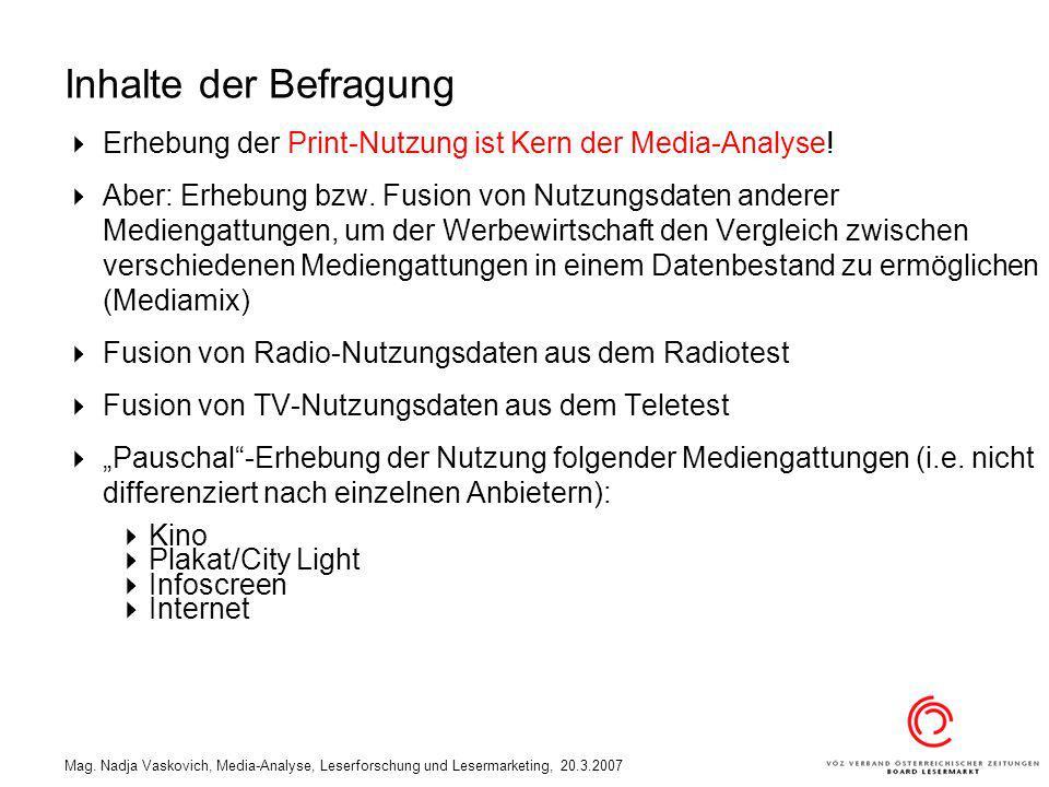 Mag. Nadja Vaskovich, Media-Analyse, Leserforschung und Lesermarketing, 20.3.2007 Erhebung der Print-Nutzung ist Kern der Media-Analyse! Aber: Erhebun