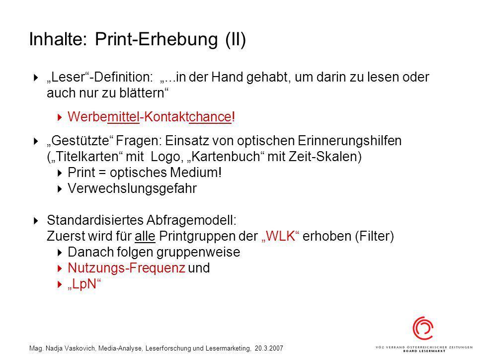 Mag. Nadja Vaskovich, Media-Analyse, Leserforschung und Lesermarketing, 20.3.2007 Inhalte: Print-Erhebung (II) Leser-Definition:...in der Hand gehabt,