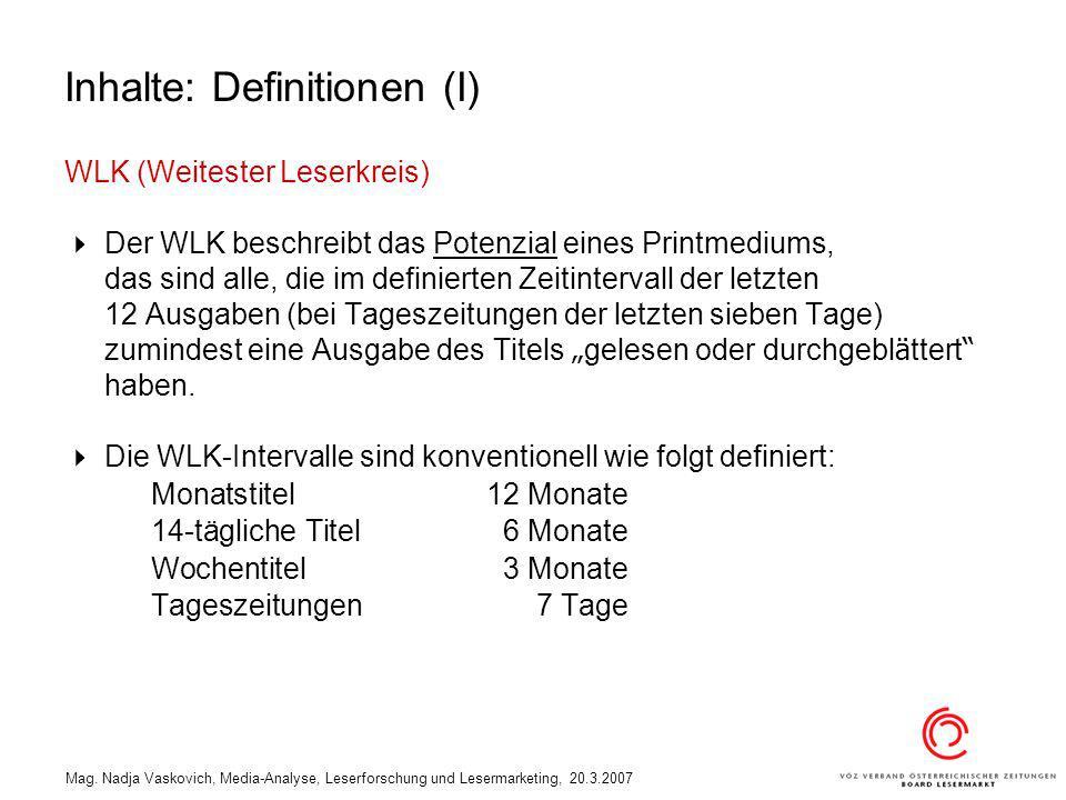 Mag. Nadja Vaskovich, Media-Analyse, Leserforschung und Lesermarketing, 20.3.2007 Inhalte: Definitionen (I) WLK (Weitester Leserkreis) Der WLK beschre