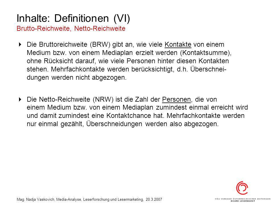 Mag. Nadja Vaskovich, Media-Analyse, Leserforschung und Lesermarketing, 20.3.2007 Inhalte: Definitionen (VI) Brutto-Reichweite, Netto-Reichweite Die B