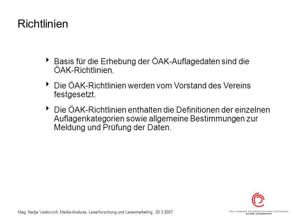 Mag. Nadja Vaskovich, Media-Analyse, Leserforschung und Lesermarketing, 20.3.2007 Basis für die Erhebung der ÖAK-Auflagedaten sind die ÖAK-Richtlinien