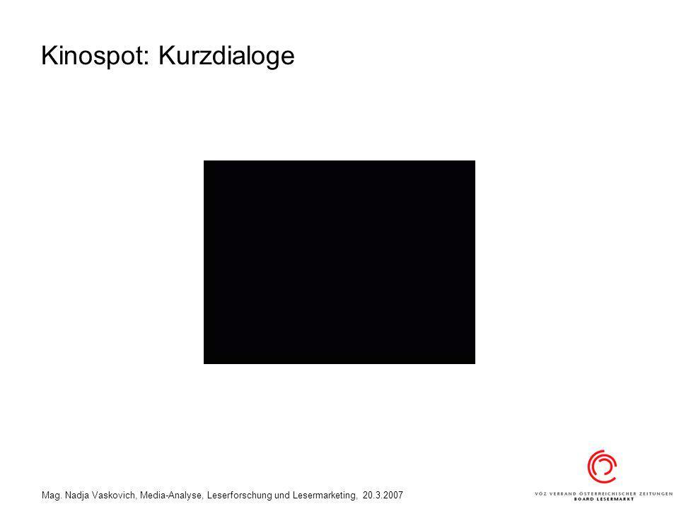 Mag. Nadja Vaskovich, Media-Analyse, Leserforschung und Lesermarketing, 20.3.2007 Kinospot: Kurzdialoge
