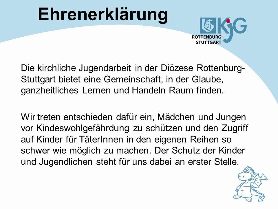Ehrenerklärung Die kirchliche Jugendarbeit in der Diözese Rottenburg- Stuttgart bietet eine Gemeinschaft, in der Glaube, ganzheitliches Lernen und Han