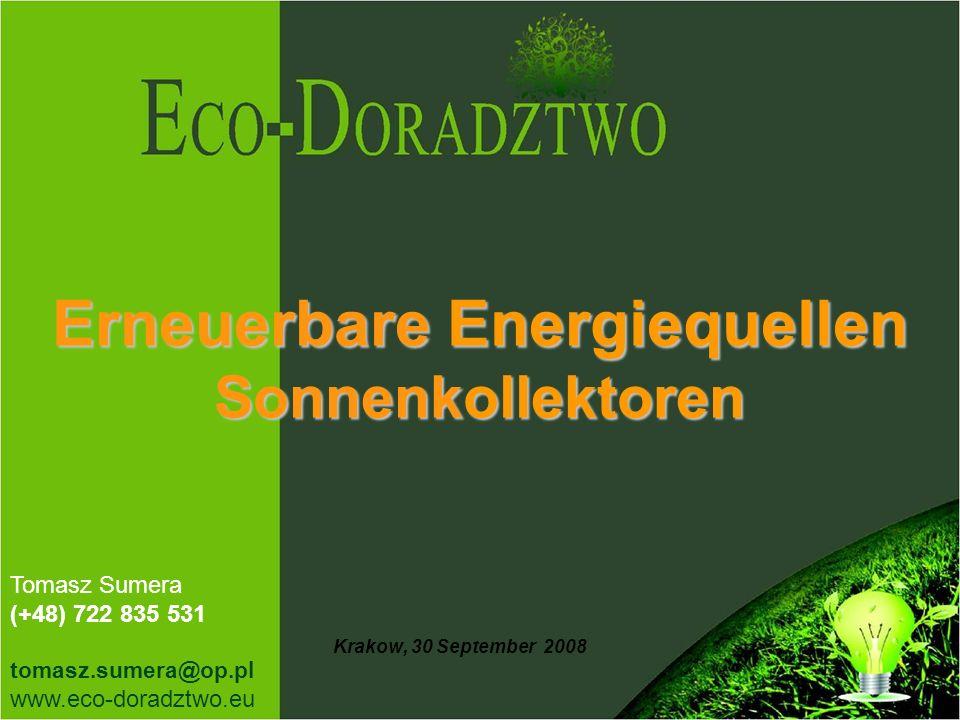 Erneuerbare Energiequellen Sonnenkollektoren Krakow, 30 September 2008 Tomasz Sumera (+48) 722 835 531 tomasz.sumera@op.pl www.eco-doradztwo.eu