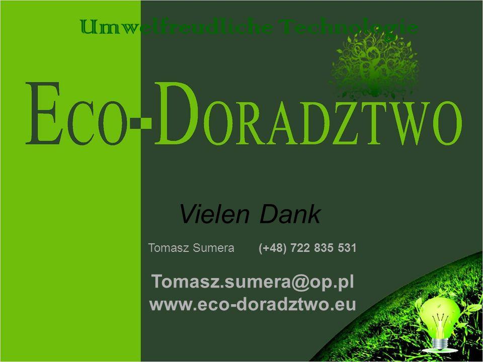 Umwelfreudliche Technologie Vielen Dank Tomasz Sumera (+48) 722 835 531 Tomasz.sumera@op.pl www.eco-doradztwo.eu