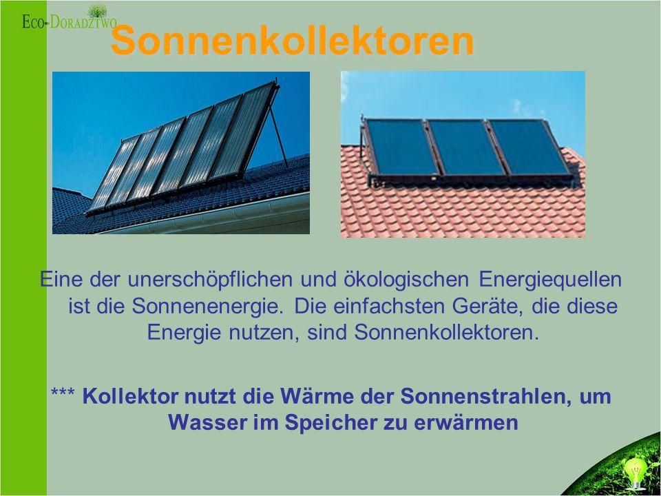 Sonnenkollektoren Eine der unerschöpflichen und ökologischen Energiequellen ist die Sonnenenergie.
