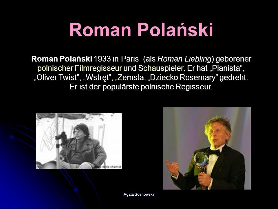 Agata Sosnowska Roman Polański 1933 in Paris (als Roman Liebling) geborener polnischer Filmregisseur und Schauspieler. Er hat Pianista, Oliver Twist,