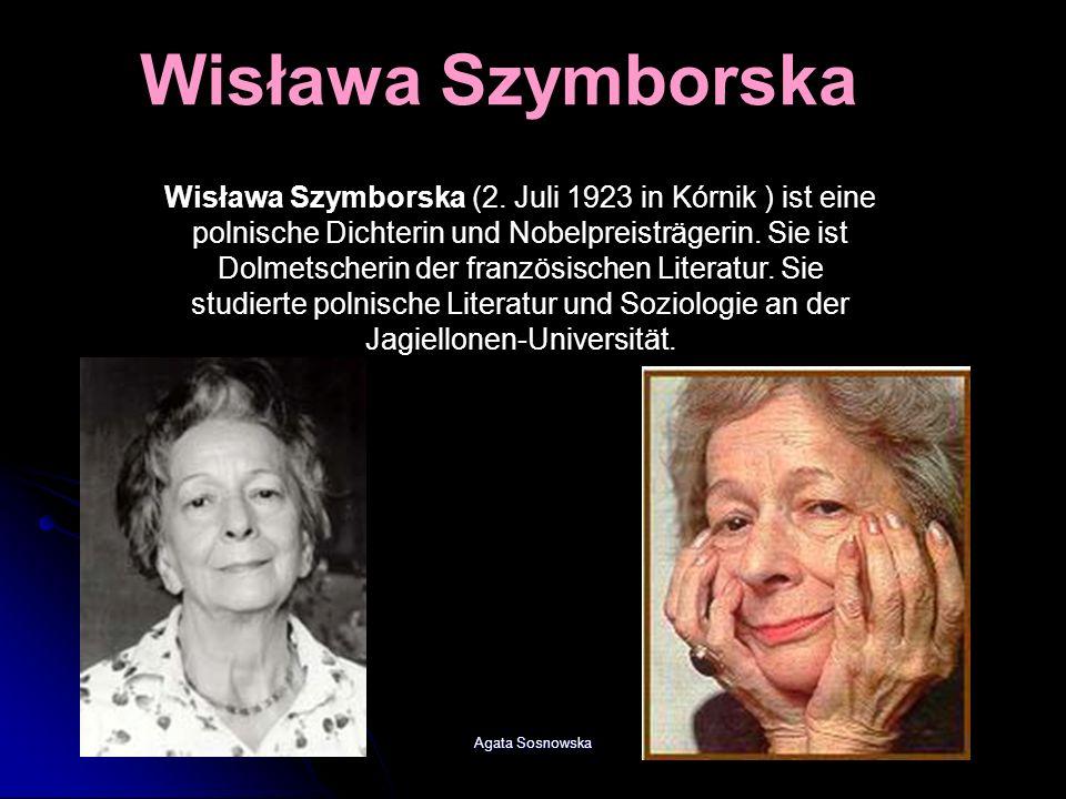 Agata Sosnowska Wisława Szymborska (2. Juli 1923 in Kórnik ) ist eine polnische Dichterin und Nobelpreisträgerin. Sie ist Dolmetscherin der französisc