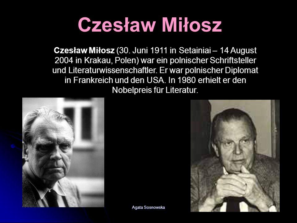 Agata Sosnowska Czesław Miłosz Czesław Miłosz (30. Juni 1911 in Setainiai – 14 August 2004 in Krakau, Polen) war ein polnischer Schriftsteller und Lit