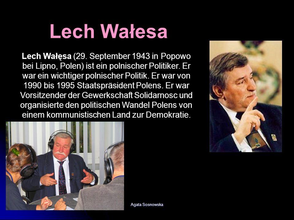 Agata Sosnowska Lech Wałęsa (29. September 1943 in Popowo bei Lipno, Polen) ist ein polnischer Politiker. Er war ein wichtiger polnischer Politik. Er