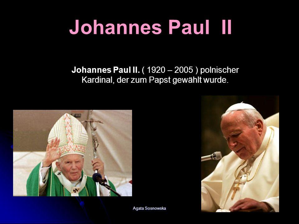 Agata Sosnowska Johannes Paul II. ( 1920 – 2005 ) polnischer Kardinal, der zum Papst gewählt wurde. Johannes Paul II