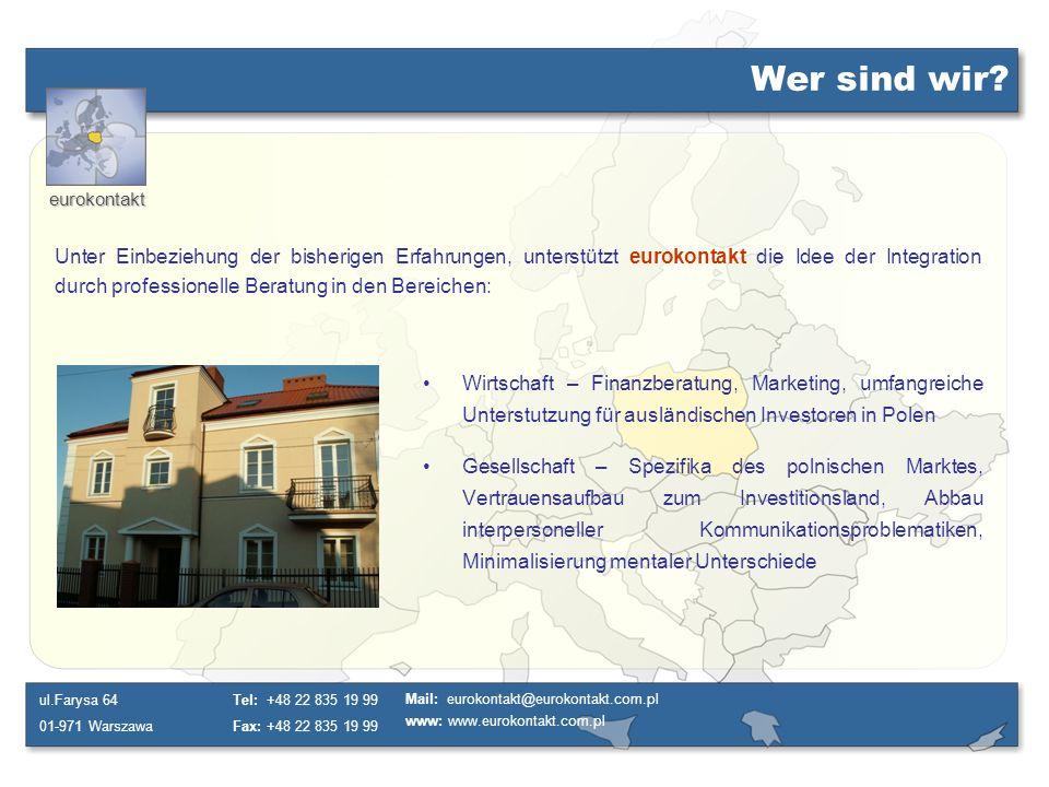eurokontakt ul.Farysa 64 01-971 Warszawa Tel: +48 22 835 19 99 Fax: +48 22 835 19 99 Mail: eurokontakt@eurokontakt.com.pl www: www.eurokontakt.com.pl Woher kommen wir.