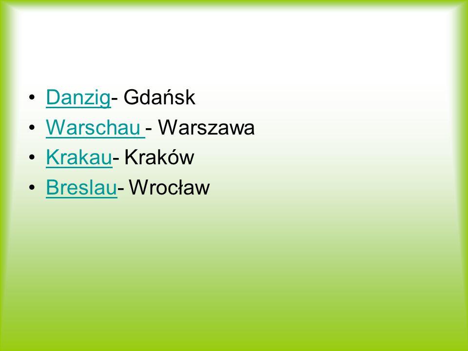 Danzig- GdańskDanzig Warschau - WarszawaWarschau Krakau- KrakówKrakau Breslau- WrocławBreslau