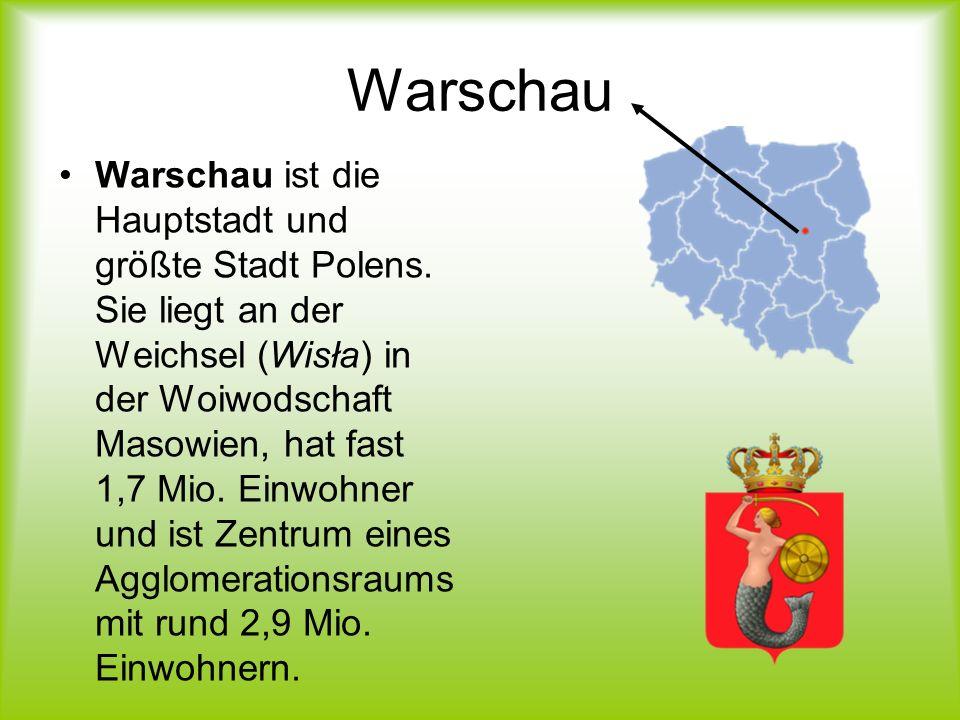 Warschau Warschau ist die Hauptstadt und größte Stadt Polens. Sie liegt an der Weichsel (Wisła) in der Woiwodschaft Masowien, hat fast 1,7 Mio. Einwoh
